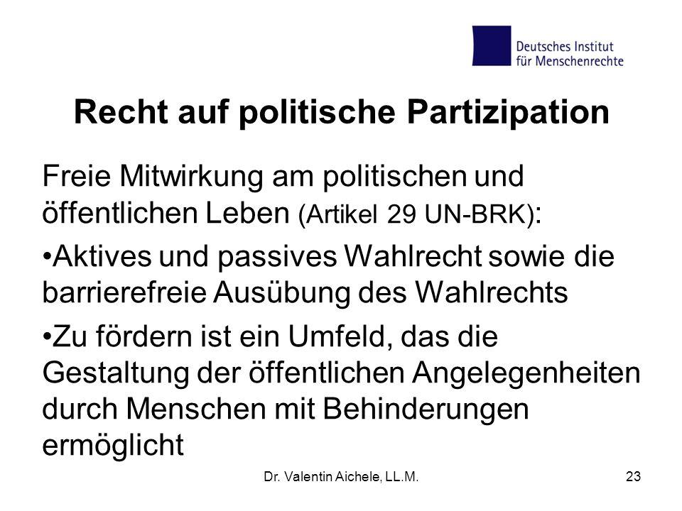 Recht auf politische Partizipation Freie Mitwirkung am politischen und öffentlichen Leben (Artikel 29 UN-BRK) : Aktives und passives Wahlrecht sowie d