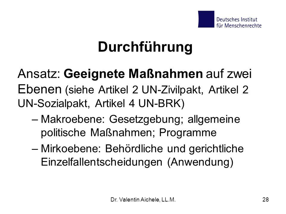 Dr. Valentin Aichele, LL.M.28 Durchführung Ansatz: Geeignete Maßnahmen auf zwei Ebenen (siehe Artikel 2 UN-Zivilpakt, Artikel 2 UN-Sozialpakt, Artikel