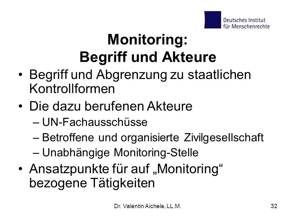 Dr. Valentin Aichele, LL.M.32 Monitoring: Begriff und Akteure Begriff und Abgrenzung zu staatlichen Kontrollformen Die dazu berufenen Akteure –UN-Fach