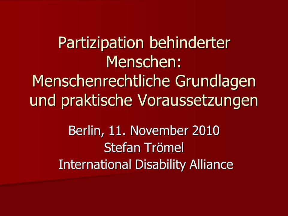 Partizipation behinderter Menschen: Menschenrechtliche Grundlagen und praktische Voraussetzungen Berlin, 11. November 2010 Stefan Trömel International