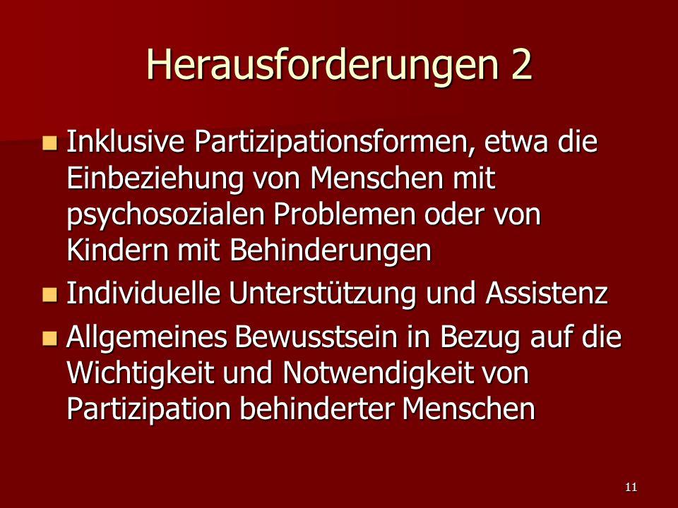 11 Herausforderungen 2 Inklusive Partizipationsformen, etwa die Einbeziehung von Menschen mit psychosozialen Problemen oder von Kindern mit Behinderun