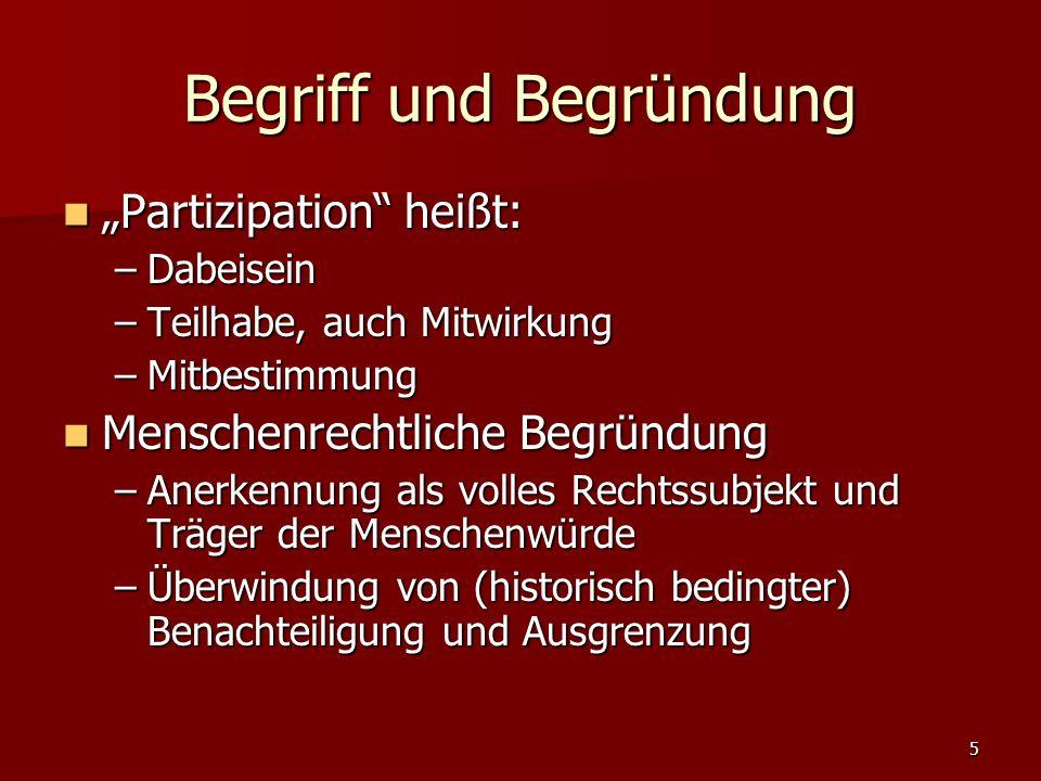 5 Begriff und Begründung Partizipation heißt: Partizipation heißt: –Dabeisein –Teilhabe, auch Mitwirkung –Mitbestimmung Menschenrechtliche Begründung