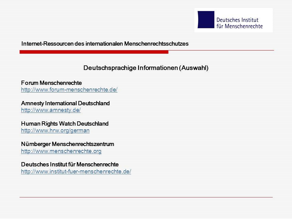 Internet-Ressourcen des internationalen Menschenrechtsschutzes Deutschsprachige Informationen (Auswahl) Forum Menschenrechte http://www.forum-menschen