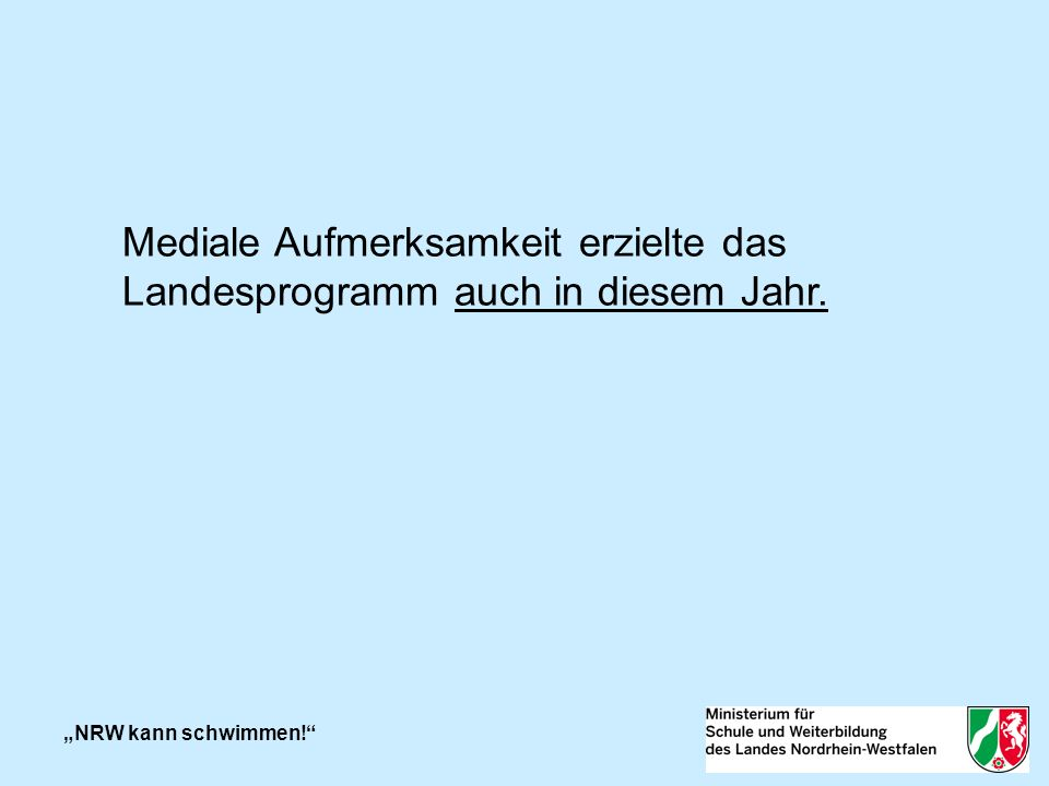 Allgemeine Daten 2012 SeepferdchenTrixieBronzeSilber Ostern 12 24649522 Sommer 12 4352611216 Herbst 12 74217616549 Gesamtergebnis: 2012 142325132967 2012: NRW kann schwimmen!