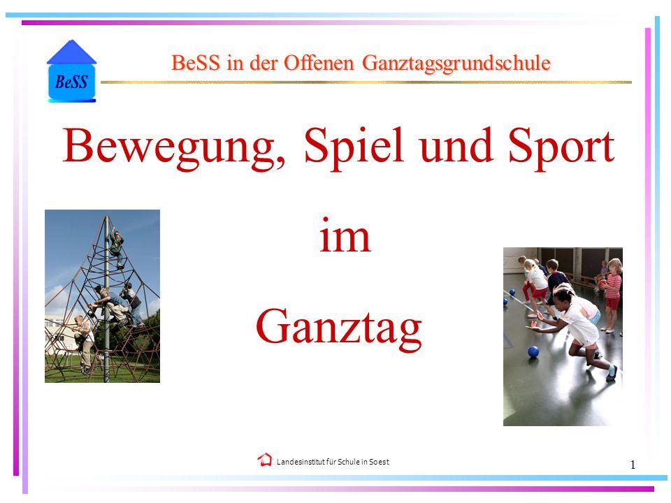 Landesinstitut für Schule in Soest 1 Bewegung, Spiel und Sport im Ganztag BeSS in der Offenen Ganztagsgrundschule