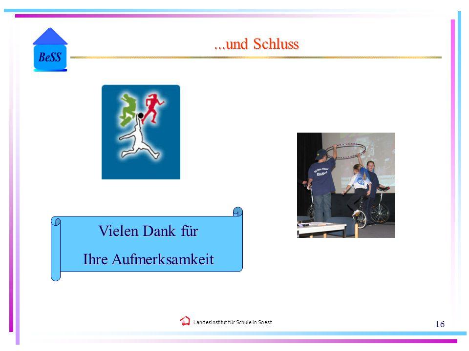 Landesinstitut für Schule in Soest 16...und Schluss Vielen Dank für Ihre Aufmerksamkeit