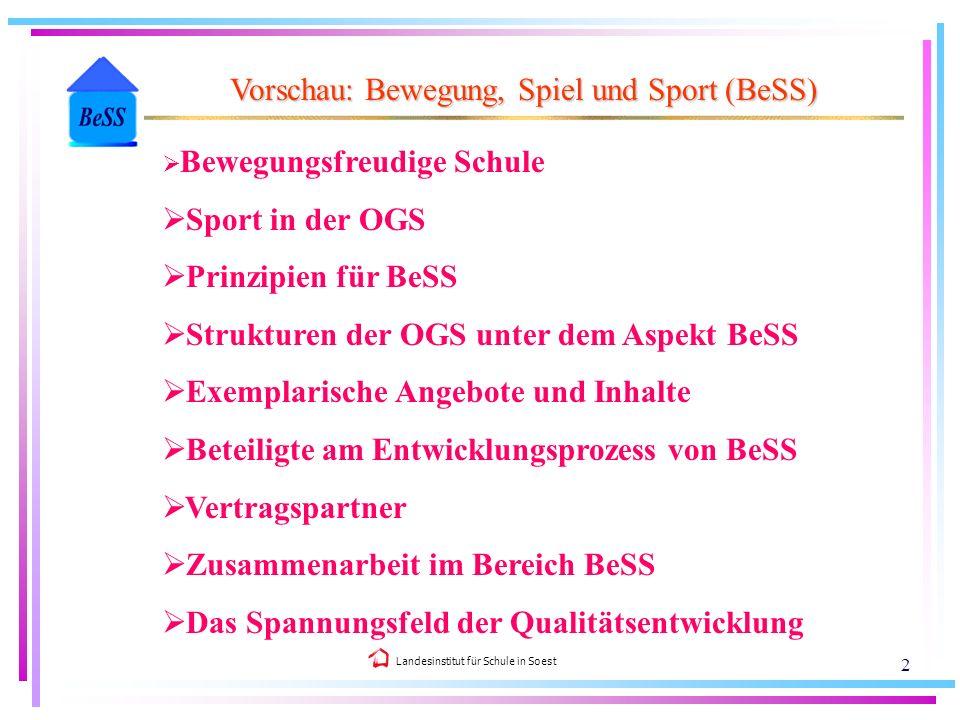 Landesinstitut für Schule in Soest 2 Vorschau: Bewegung, Spiel und Sport (BeSS) Bewegungsfreudige Schule Sport in der OGS Prinzipien für BeSS Struktur