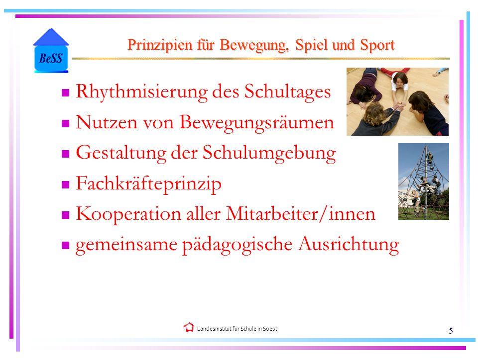 Landesinstitut für Schule in Soest 5 Prinzipien für Bewegung, Spiel und Sport Rhythmisierung des Schultages Nutzen von Bewegungsräumen Gestaltung der