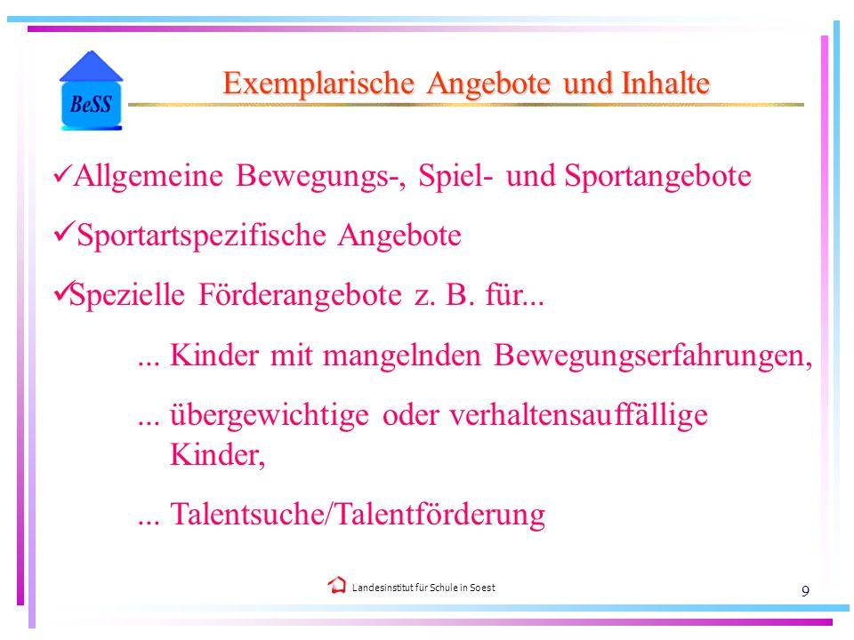 Landesinstitut für Schule in Soest 9 Exemplarische Angebote und Inhalte Allgemeine Bewegungs-, Spiel- und Sportangebote Sportartspezifische Angebote S