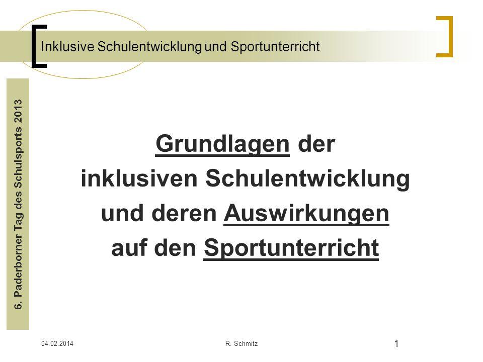 04.02.2014R. Schmitz 1 Inklusive Schulentwicklung und Sportunterricht Grundlagen der inklusiven Schulentwicklung und deren Auswirkungen auf den Sportu