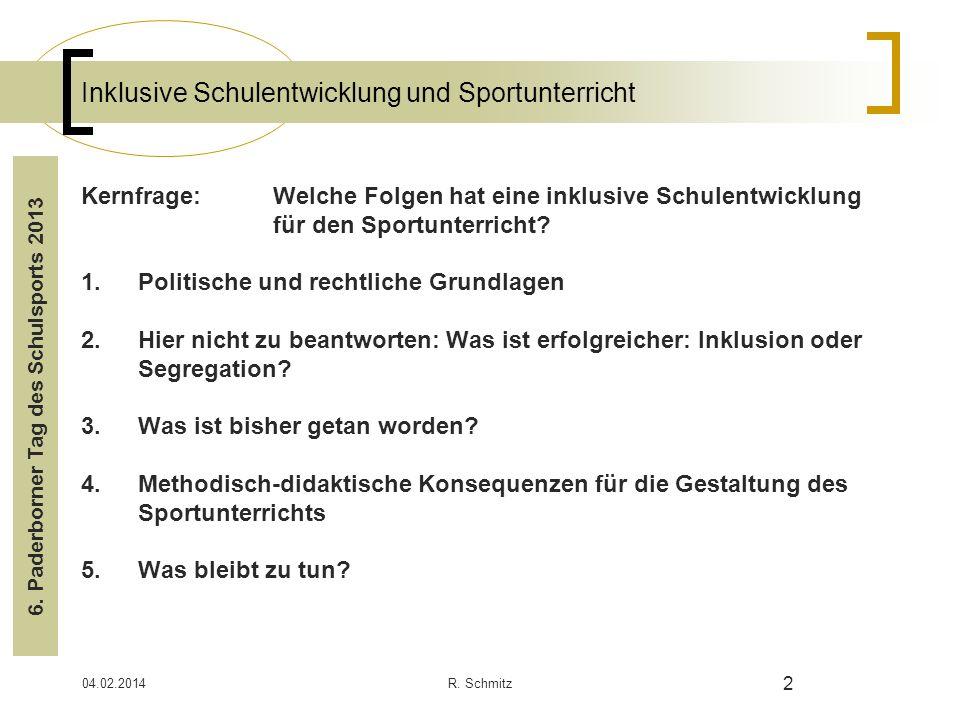 04.02.2014R. Schmitz 2 Inklusive Schulentwicklung und Sportunterricht Kernfrage: Welche Folgen hat eine inklusive Schulentwicklung für den Sportunterr