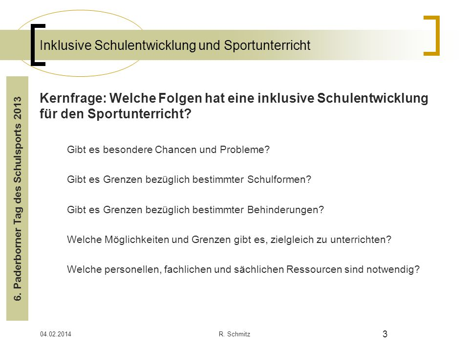 04.02.2014R. Schmitz 3 Inklusive Schulentwicklung und Sportunterricht Kernfrage: Welche Folgen hat eine inklusive Schulentwicklung für den Sportunterr