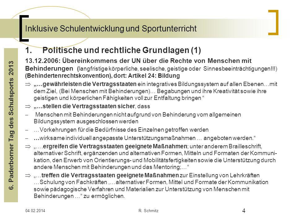 04.02.2014R. Schmitz 4 Inklusive Schulentwicklung und Sportunterricht 1.Politische und rechtliche Grundlagen (1) 13.12.2006: Übereinkommens der UN übe