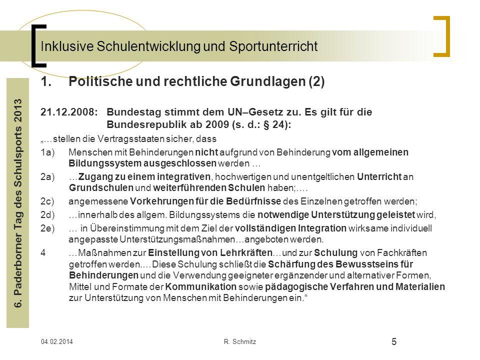 04.02.2014R. Schmitz 5 Inklusive Schulentwicklung und Sportunterricht 1.Politische und rechtliche Grundlagen (2) 21.12.2008: Bundestag stimmt dem UN–G