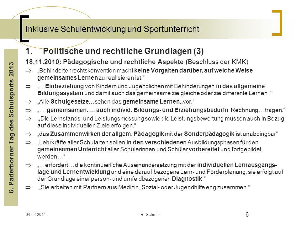 04.02.2014R. Schmitz 6 Inklusive Schulentwicklung und Sportunterricht 1.Politische und rechtliche Grundlagen (3) 18.11.2010: Pädagogische und rechtlic