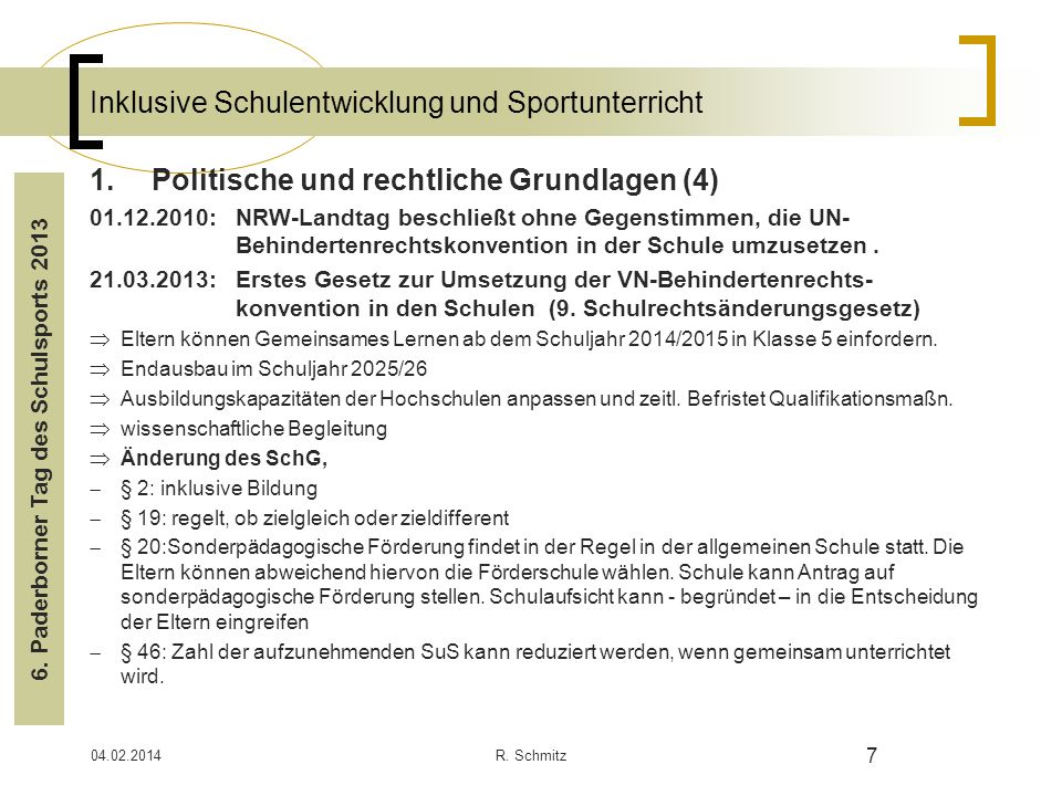 04.02.2014R. Schmitz 7 Inklusive Schulentwicklung und Sportunterricht 1.Politische und rechtliche Grundlagen (4) 01.12.2010: NRW-Landtag beschließt oh