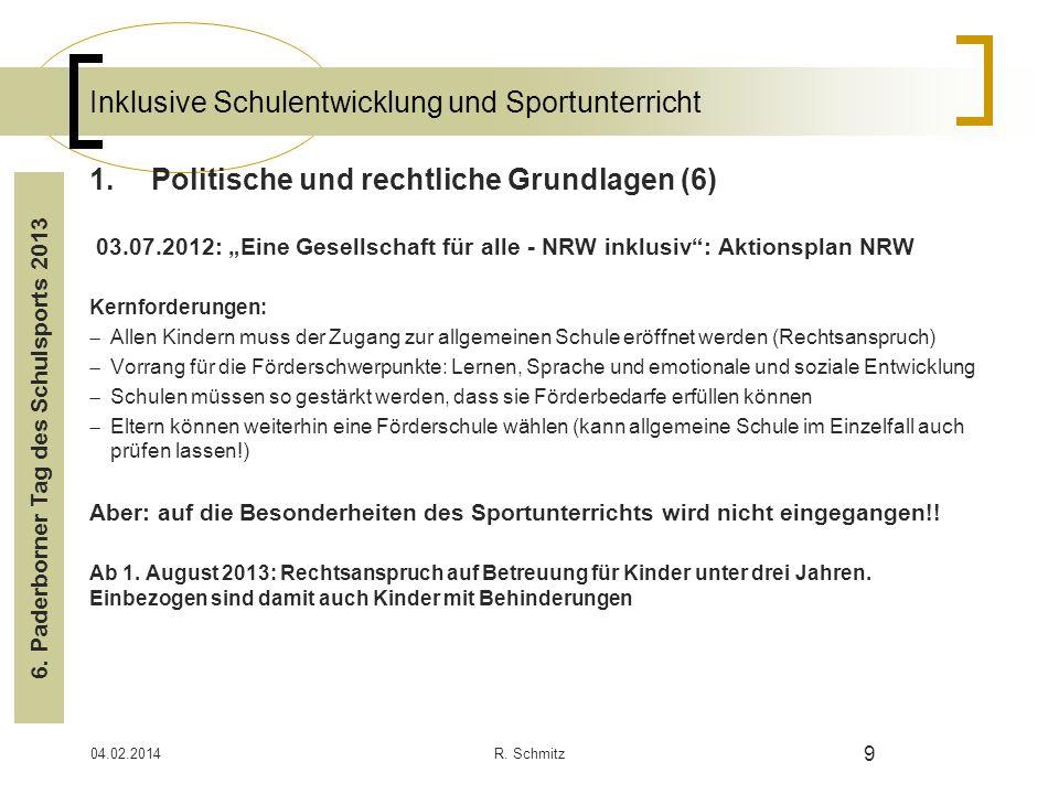 04.02.2014R. Schmitz 9 Inklusive Schulentwicklung und Sportunterricht 1.Politische und rechtliche Grundlagen (6) 03.07.2012: Eine Gesellschaft für all