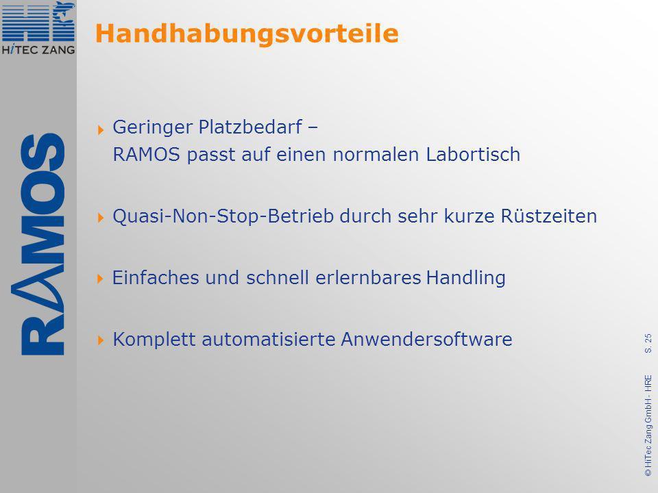 S. 25 © HiTec Zang GmbH - HRE Handhabungsvorteile Geringer Platzbedarf – RAMOS passt auf einen normalen Labortisch Einfaches und schnell erlernbares H