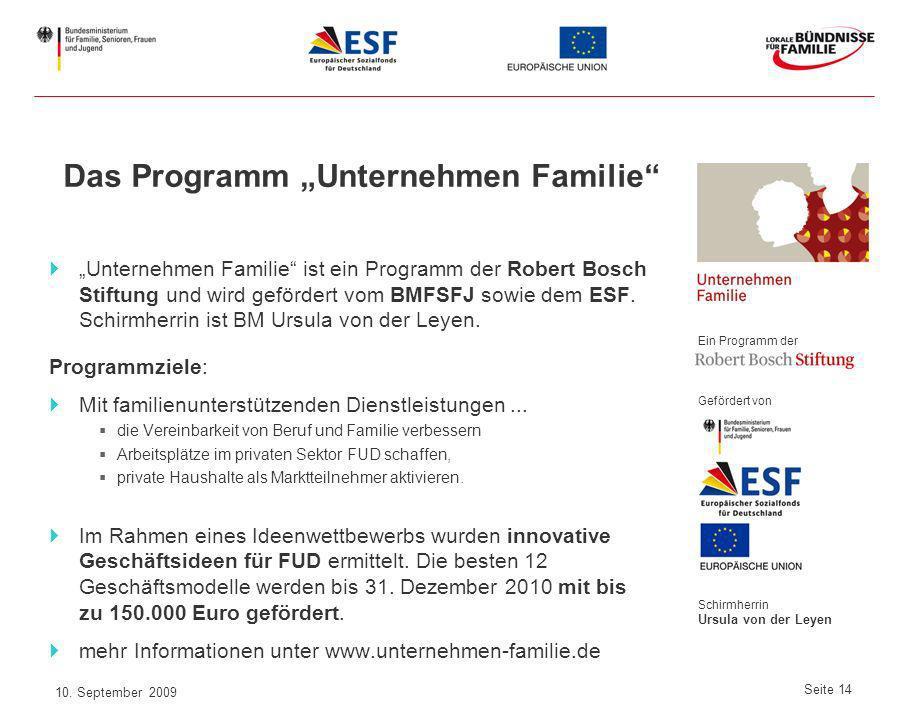 10. September 2009 Seite 14 Das Programm Unternehmen Familie Unternehmen Familie ist ein Programm der Robert Bosch Stiftung und wird gefördert vom BMF