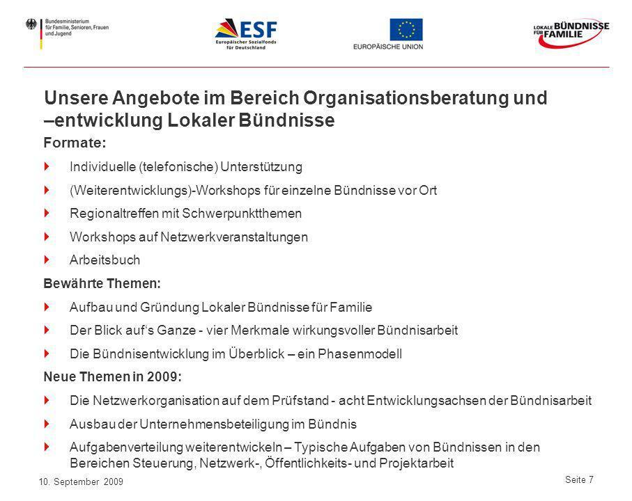 10. September 2009 Seite 7 Formate: Individuelle (telefonische) Unterstützung (Weiterentwicklungs)-Workshops für einzelne Bündnisse vor Ort Regionaltr