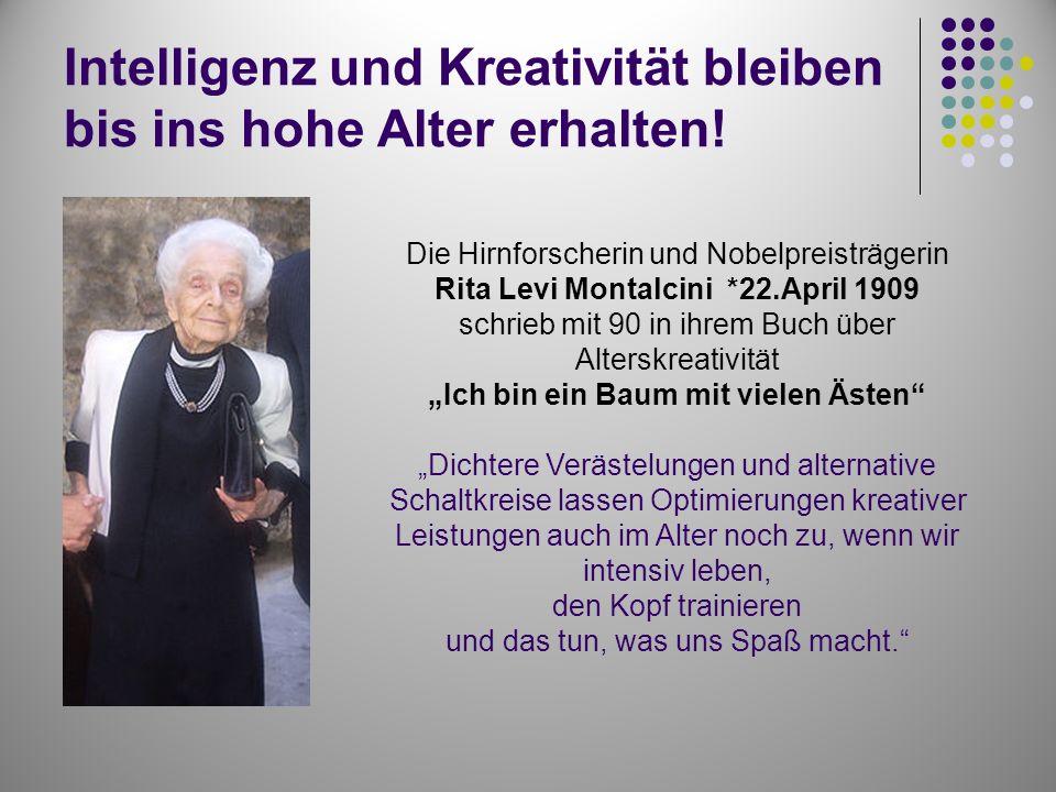 Intelligenz und Kreativität bleiben bis ins hohe Alter erhalten! Die Hirnforscherin und Nobelpreisträgerin Rita Levi Montalcini *22.April 1909 schrieb