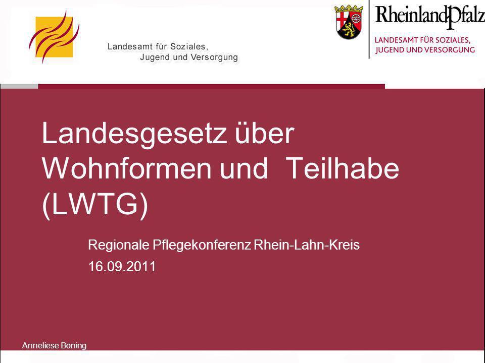 Landesgesetz über Wohnformen und Teilhabe (LWTG) Regionale Pflegekonferenz Rhein-Lahn-Kreis 16.09.2011 Anneliese Böning