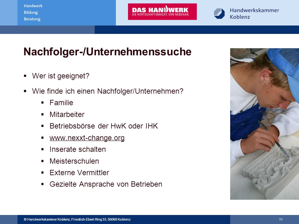 © Handwerkskammer Musterstadt, Musterstraße 123, 12345 Musterstadt © Handwerkskammer Koblenz, Friedrich-Ebert-Ring 33, 56068 Koblenz 11 Nachfolger-/Un