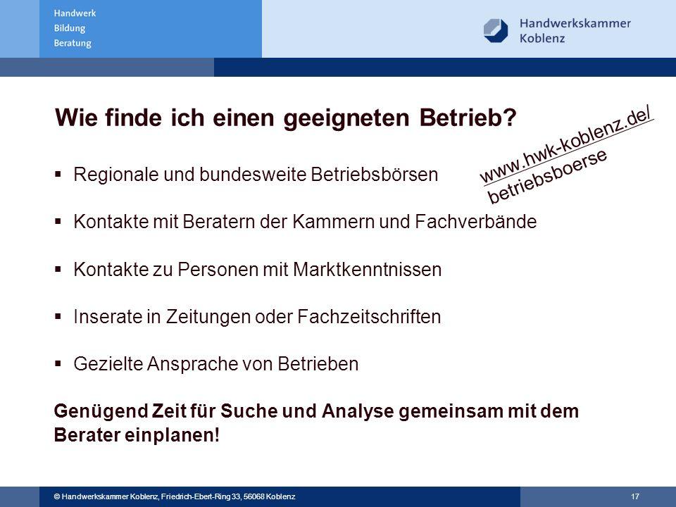 17 © Handwerkskammer Koblenz, Friedrich-Ebert-Ring 33, 56068 Koblenz Wie finde ich einen geeigneten Betrieb? Regionale und bundesweite Betriebsbörsen