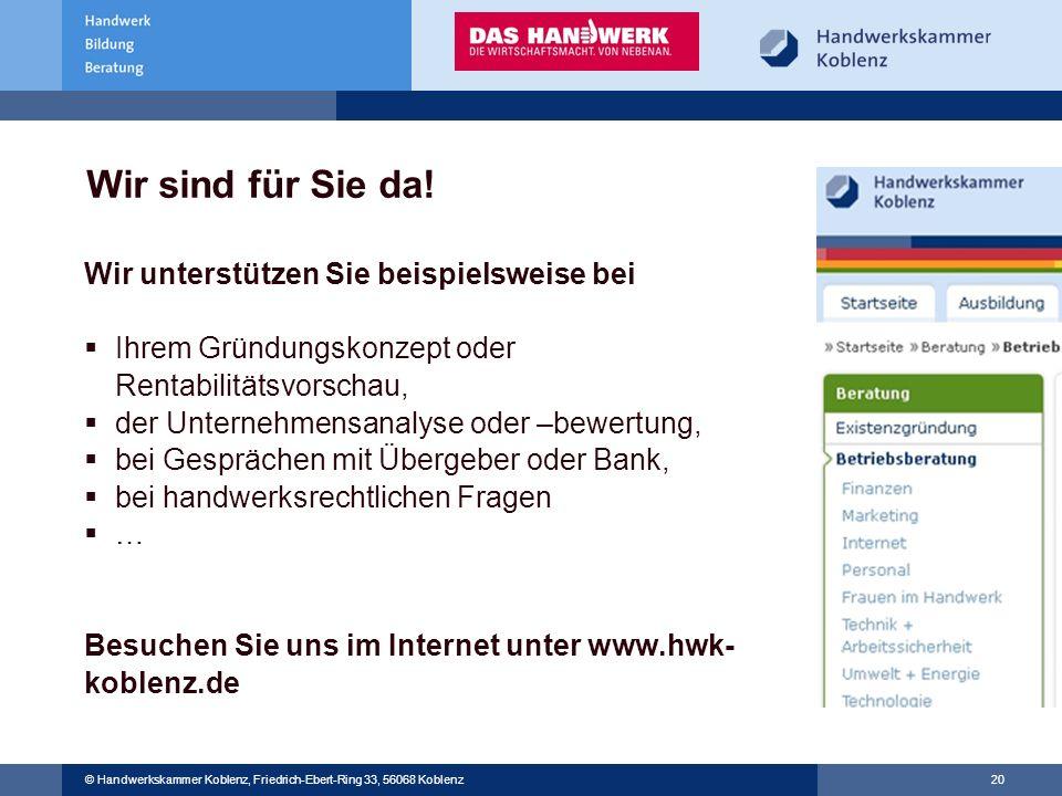 © Handwerkskammer Musterstadt, Musterstraße 123, 12345 Musterstadt © Handwerkskammer Koblenz, Friedrich-Ebert-Ring 33, 56068 Koblenz 20 Wir sind für S