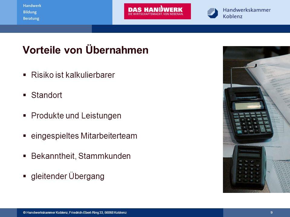 © Handwerkskammer Musterstadt, Musterstraße 123, 12345 Musterstadt © Handwerkskammer Koblenz, Friedrich-Ebert-Ring 33, 56068 Koblenz 9 Vorteile von Üb
