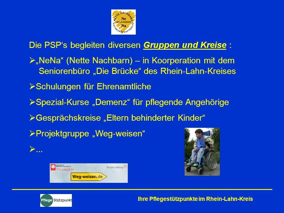 Ihre Pflegestützpunkte im Rhein-Lahn-Kreis Die PSPs begleiten diversen Gruppen und Kreise : NeNa (Nette Nachbarn) – in Koorperation mit dem Seniorenbü