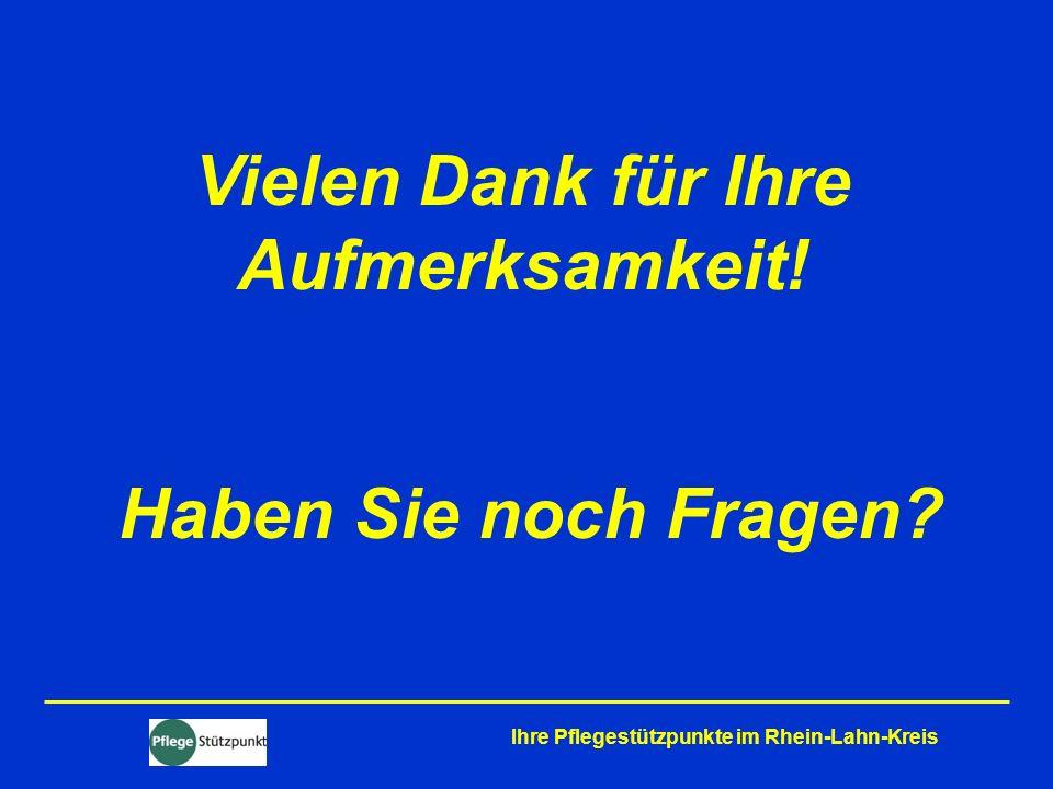 Vielen Dank für Ihre Aufmerksamkeit! Haben Sie noch Fragen? Ihre Pflegestützpunkte im Rhein-Lahn-Kreis
