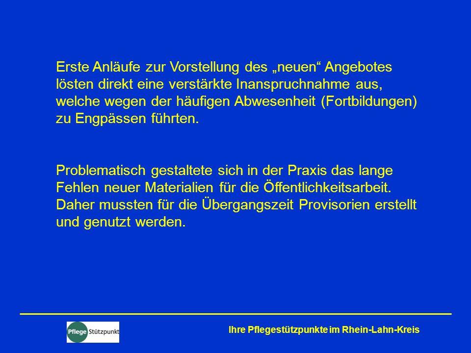 Ihre Pflegestützpunkte im Rhein-Lahn-Kreis Erste Anläufe zur Vorstellung des neuen Angebotes lösten direkt eine verstärkte Inanspruchnahme aus, welche