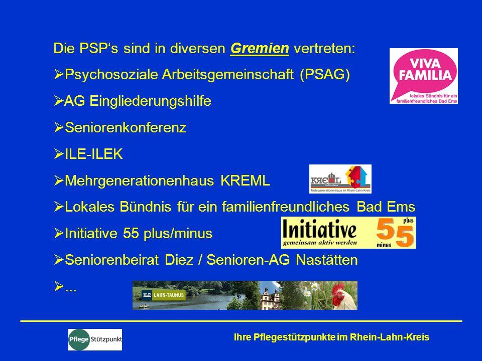 Ihre Pflegestützpunkte im Rhein-Lahn-Kreis Die PSPs sind in diversen Gremien vertreten: Psychosoziale Arbeitsgemeinschaft (PSAG) AG Eingliederungshilf