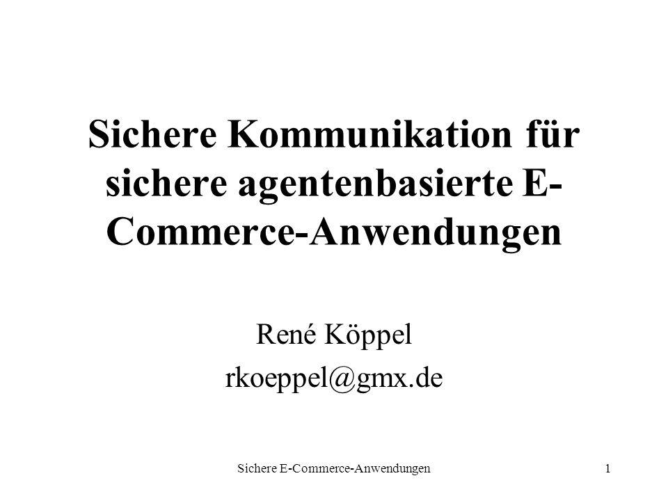 Sichere E-Commerce-Anwendungen1 Sichere Kommunikation für sichere agentenbasierte E- Commerce-Anwendungen René Köppel rkoeppel@gmx.de