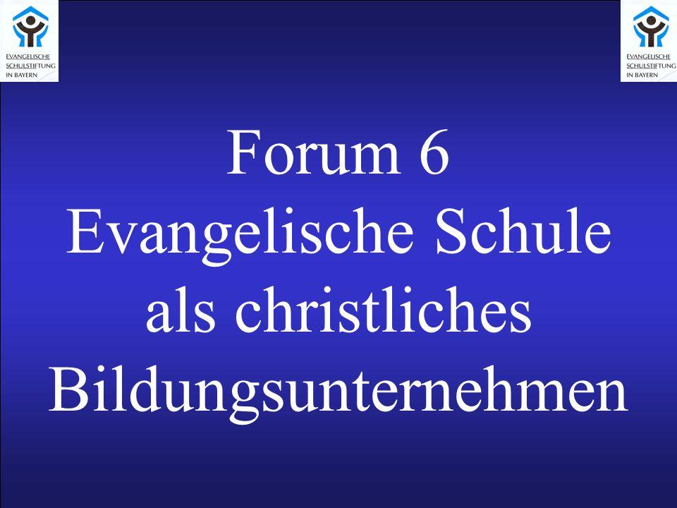 Forum 6 Evangelische Schule als christliches Bildungsunternehmen