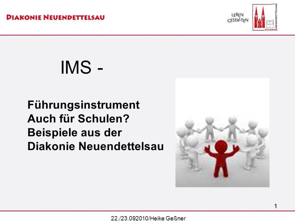 11 IMS - Führungsinstrument Auch für Schulen? Beispiele aus der Diakonie Neuendettelsau 1 22./23.092010/Heike Geßner