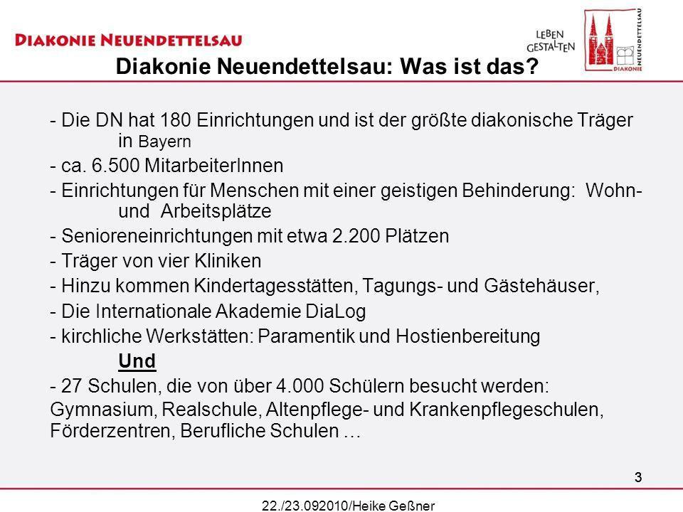 33 Diakonie Neuendettelsau: Was ist das? - Die DN hat 180 Einrichtungen und ist der größte diakonische Träger in Bayern - ca. 6.500 MitarbeiterInnen -