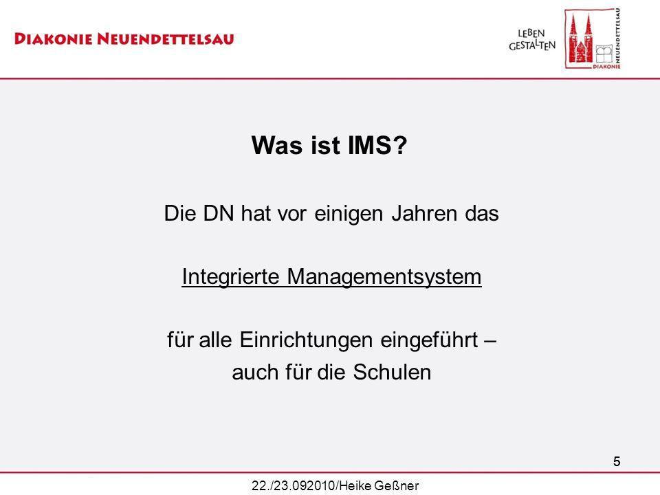 55 Was ist IMS? Die DN hat vor einigen Jahren das Integrierte Managementsystem für alle Einrichtungen eingeführt – auch für die Schulen 22./23.092010/