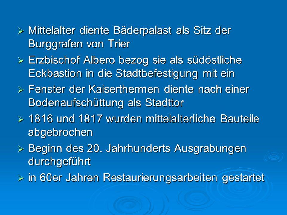 Mittelalter diente Bäderpalast als Sitz der Burggrafen von Trier Mittelalter diente Bäderpalast als Sitz der Burggrafen von Trier Erzbischof Albero be