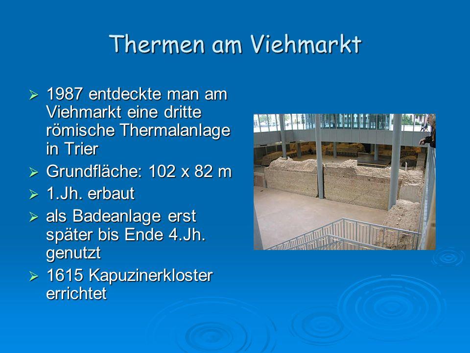 Thermen am Viehmarkt 1987 entdeckte man am Viehmarkt eine dritte römische Thermalanlage in Trier 1987 entdeckte man am Viehmarkt eine dritte römische