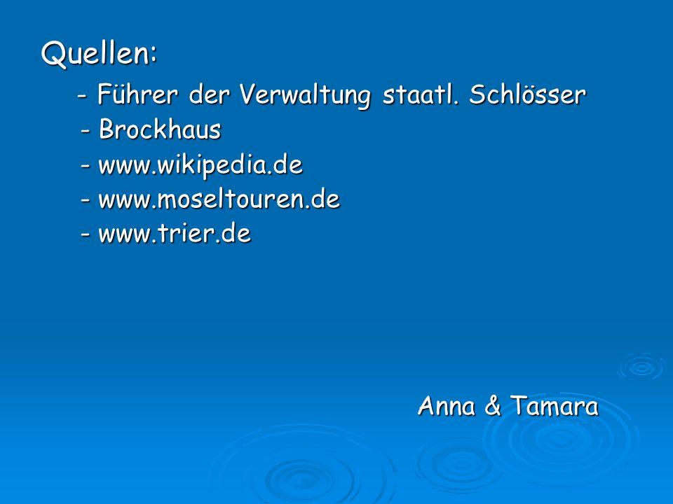 Quellen: - Führer der Verwaltung staatl. Schlösser - Führer der Verwaltung staatl. Schlösser - Brockhaus - Brockhaus - www.wikipedia.de - www.wikipedi