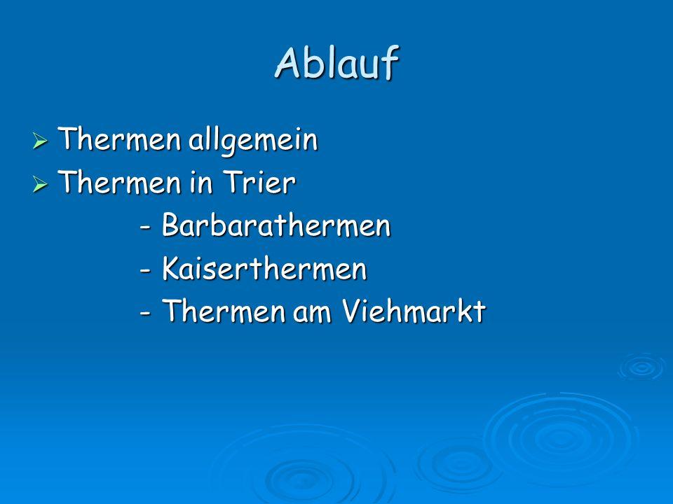 Ablauf Thermen allgemein Thermen allgemein Thermen in Trier Thermen in Trier - Barbarathermen - Barbarathermen - Kaiserthermen - Kaiserthermen - Therm
