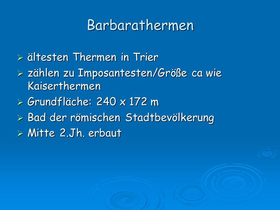 Barbarathermen ältesten Thermen in Trier ältesten Thermen in Trier zählen zu Imposantesten/Größe ca wie Kaiserthermen zählen zu Imposantesten/Größe ca