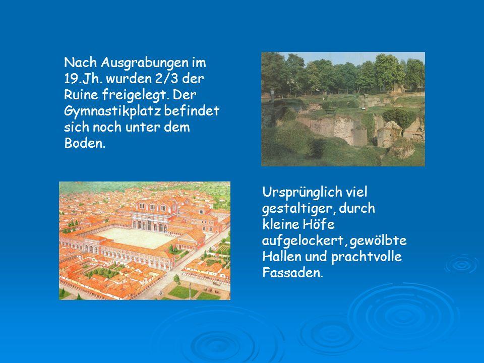 Nach Ausgrabungen im 19.Jh. wurden 2/3 der Ruine freigelegt. Der Gymnastikplatz befindet sich noch unter dem Boden. Ursprünglich viel gestaltiger, dur