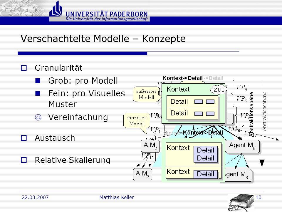 Dr. G. Oevel 22.03.2007Matthias Keller10 Verschachtelte Modelle – Konzepte Granularität Grob: pro Modell Fein: pro Visuelles Muster Vereinfachung Aust