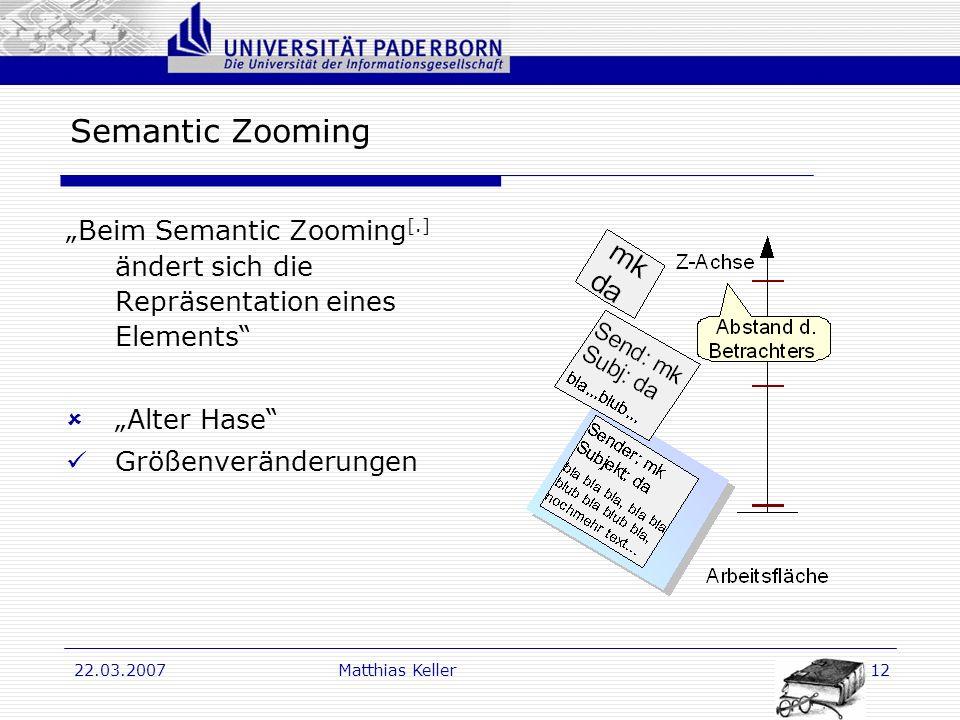 Dr. G. Oevel 22.03.2007Matthias Keller12 Semantic Zooming Beim Semantic Zooming [.] ändert sich die Repräsentation eines Elements Alter Hase Größenver
