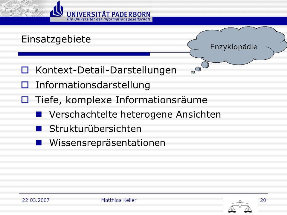 Dr. G. Oevel 22.03.2007Matthias Keller20 Einsatzgebiete Kontext-Detail-Darstellungen Informationsdarstellung Tiefe, komplexe Informationsräume Verscha