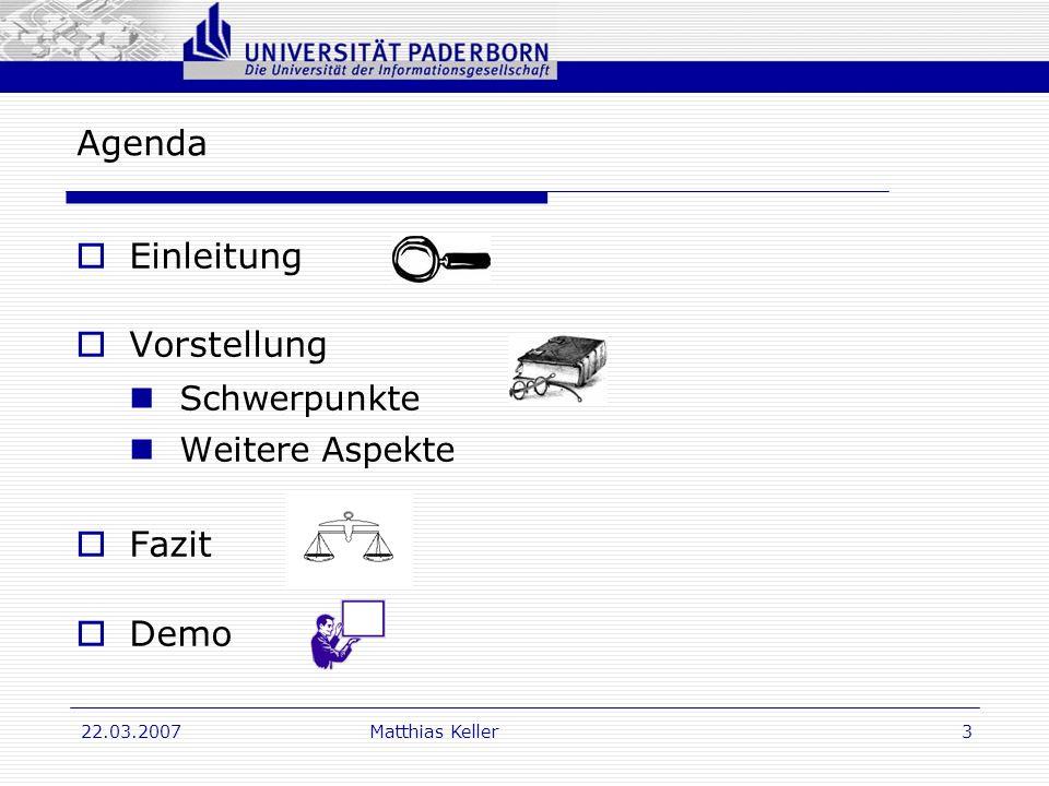 Dr. G. Oevel 22.03.2007Matthias Keller3 Agenda Einleitung Vorstellung Schwerpunkte Weitere Aspekte Fazit Demo