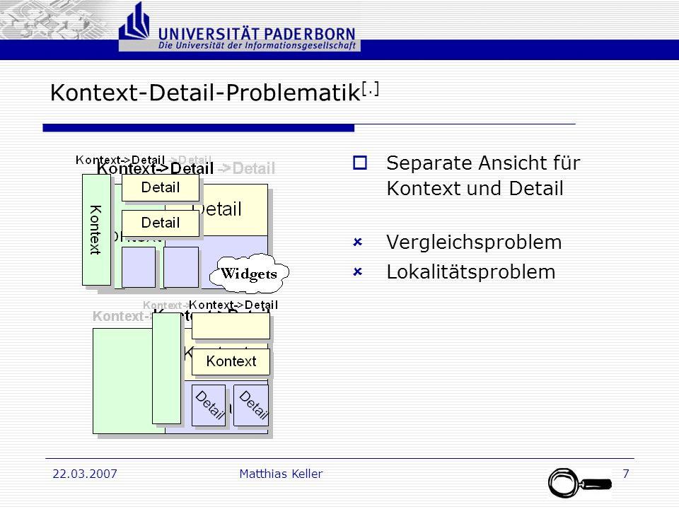 Dr. G. Oevel 22.03.2007Matthias Keller7 Kontext-Detail-Problematik [.] Separate Ansicht für Kontext und Detail Vergleichsproblem Lokalitätsproblem